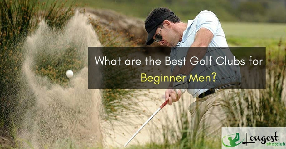 WHAT ARE THE BEST GOLF CLUB SETS FOR MEN BEGINNER