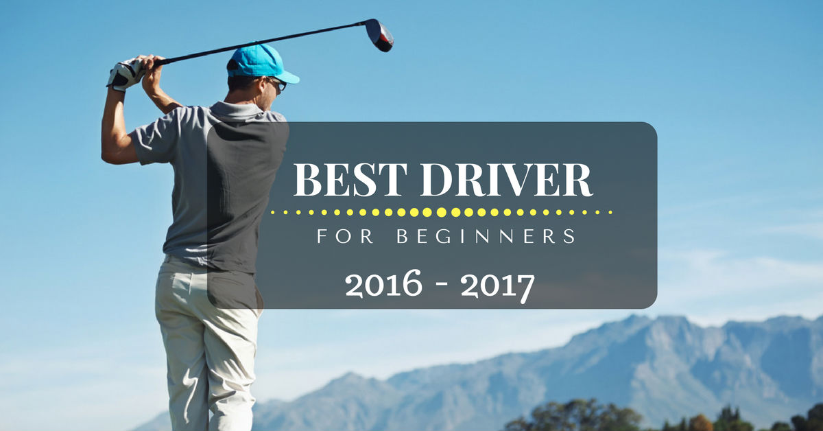 best driver for beginners 2016-2017