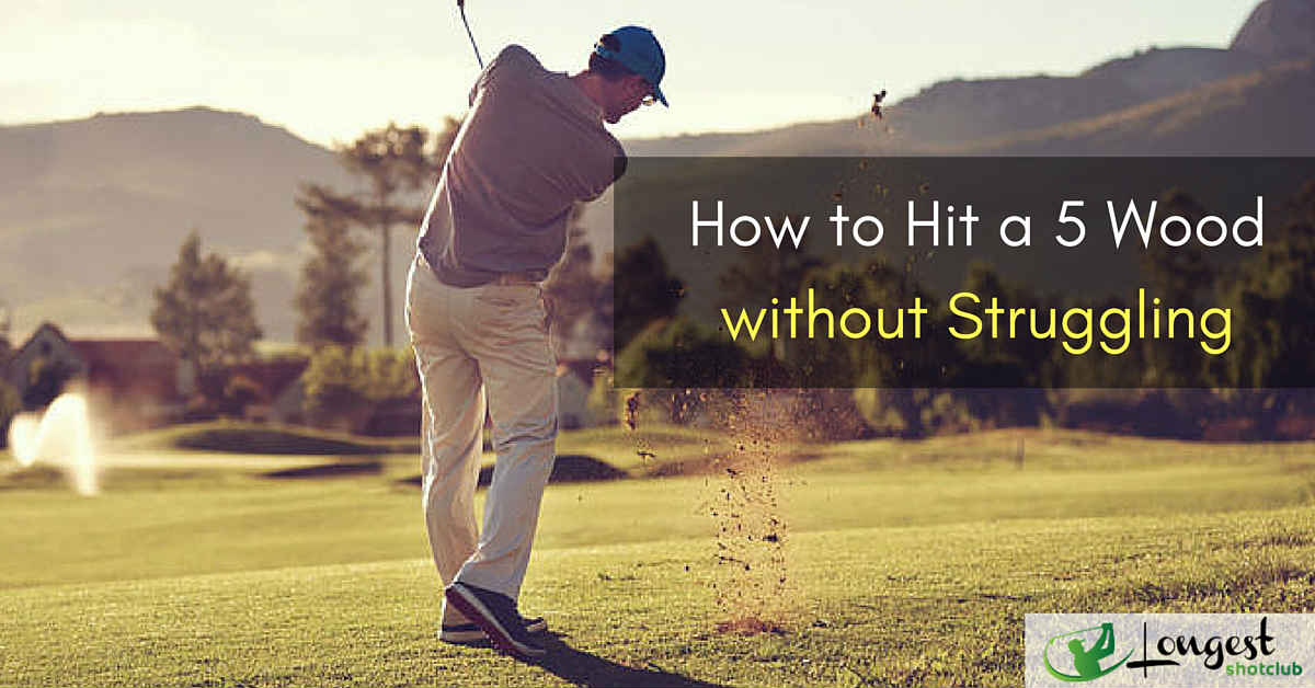 How to Hit a 5 Wood without Struggling