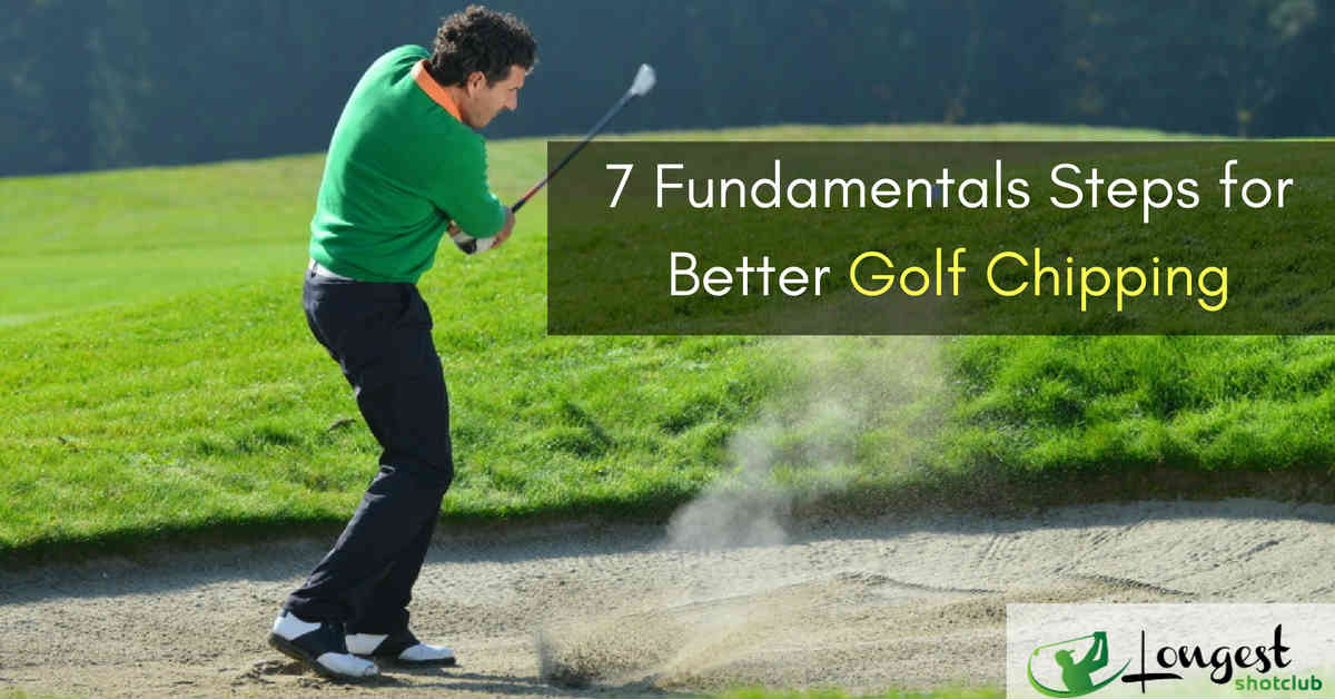 7 Fundamentals Steps for Better Golf Chipping