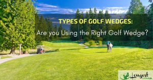 Types-of-Golf-Wedges-Are-you-Using-the-Right-Golf-Wedge