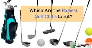 Which Are the Easiest Golf Clubs to Hit?