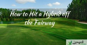 how to hit a hybrid off the fairway